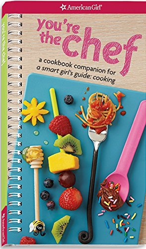 9781609587376: You're the Chef: A Cookbook Companion for A Smart Girl's Guide: Cooking