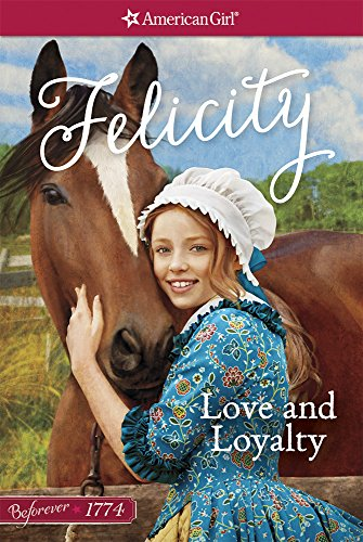 9781609588618: Love and Loyalty: A Felicity Classic 1 (American Girl Beforever Classic)