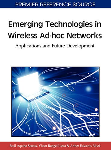Emerging Technologies in Wireless Ad-hoc Networks: Applications and Future Development: Raul ...