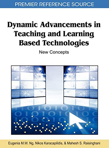 9781609601539: Dynamic Advancements in Teaching and Learning Based Technologies: New Concepts