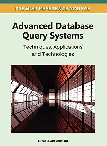 9781609604752: Advanced Database Query Systems: Techniques, Applications and Technologies