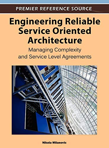 Engineering Reliable Service Oriented Architecture: Managing Complexity and Service Level ...