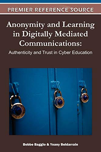 9781609605438: Anonymity and Learning in Digitally Mediated Communications: Authenticity and Trust in Cyber Education
