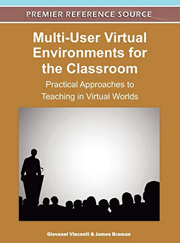 9781609605452: Multi-User Virtual Environments for the Classroom: Practical Approaches to Teaching in Virtual Worlds