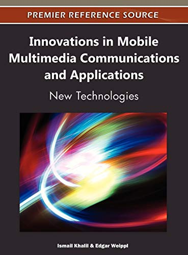 Innovations in Mobile Multimedia Communications and Applications: New Technologies: Ismail Khalil