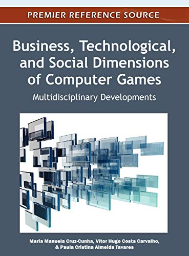 Business, Technological, and Social Dimensions of Computer Games: Multidisciplinary Developments: ...