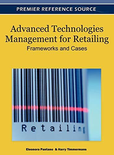 Advanced Technologies Management for Retailing: Frameworks and: Eleonora Pantano