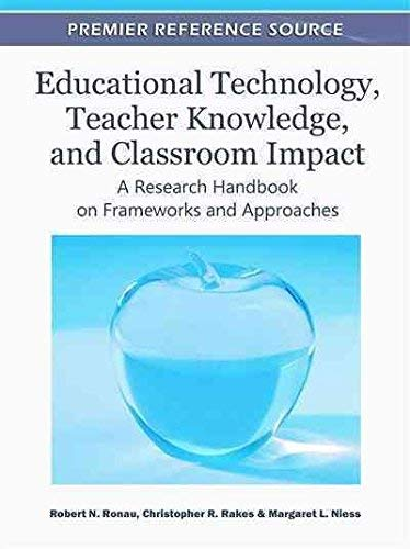 9781609607524: Educational Technology, Teacher Knowledge, and Classroom Impact: A Research Handbook on Frameworks and Approaches