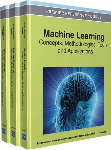 9781609608187: Machine Learning: Concepts, Methodologies, Tools and Applications