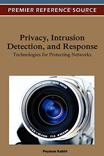 Privacy, Intrusion Detection and Response: Technologies for: Peyman Kabiri