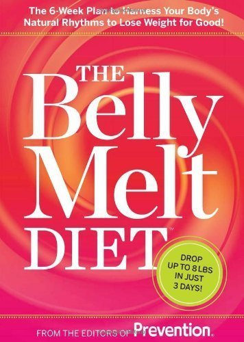 9781609610586: The Belly Melt Diet: The 6-Week Plan to Harness Your Body's Natural Rhythms to Lose Weight for Good!