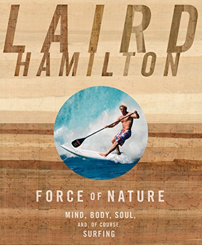 9781609611026: Force of Nature: Mind, Body, Soul, And, of Course, Surfing