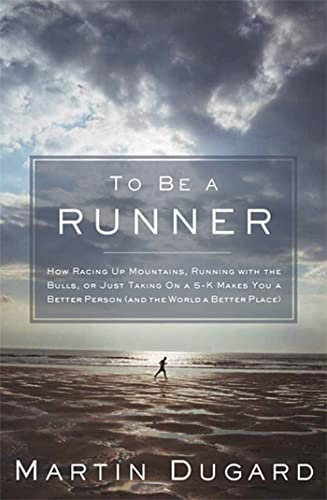9781609611088: To Be a Runner: How Racing Up Mountains, Running with the Bulls, or Just Taking On a 5-K Makes You a Better Person (and the World a Better Place)