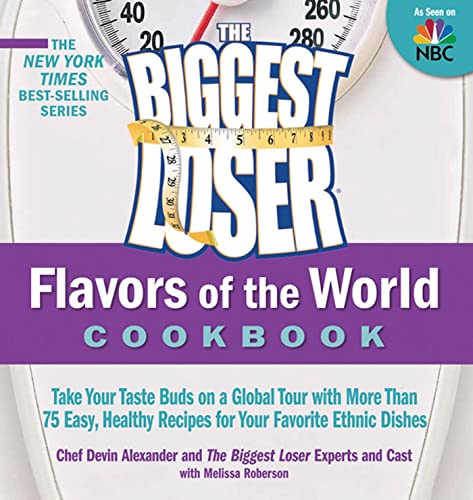 The Biggest Loser Flavors of the World Cookbook: Take your taste buds on a global tour with more ...