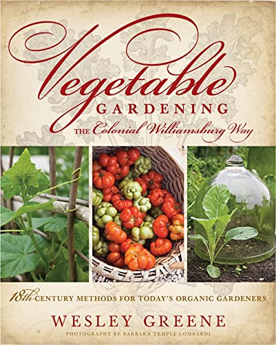 Vegetables Gardening the Colonial Williamsburg Way: 18th Century Gardening Methods for Today's Or...