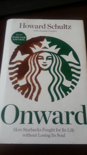 9781609611651: Onward: How Starbucks Fought for Its Life Without Losing Its Soul Edition: First