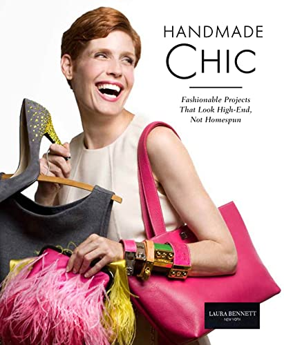 9781609613006: Handmade Chic: Fashionable Projects That Look High-end, Not Homespun