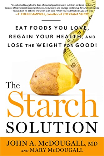 9781609613938: The Starch Solution: Eat the Foods You Love, Regain Your Health, and Lose the Weight for Good!