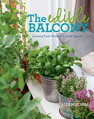 9781609614102: The Edible Balcony: Growing Fresh Produce in Small Spaces