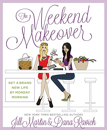 The Weekend Makeover: Get a Brand New Life By Monday Morning: Martin, Jill; Ravich, Dana