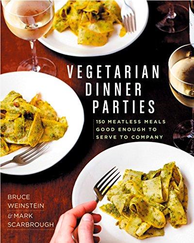Vegetarian Dinner Parties : 150 Meatless Meals: Bruce Weinstein; Mark