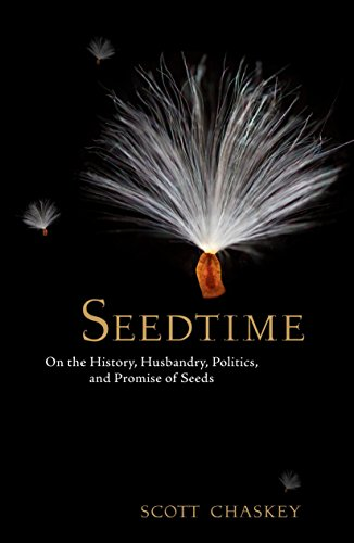 Seedtime: On the History, Husbandry, Politics and Promise of Seeds: Chaskey, Scott