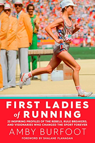 9781609615642: First Ladies of Running: 22 Inspiring Profiles of the Rebels, Rule Breakers, and Visionaries Who Changed the Sport Forever