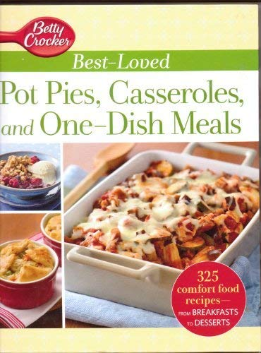 9781609615727: Betty Crocker Best-Loved Pot Pies, Casseroles, and One-Dish Meals: 325 Comfort food Recipes from Breakfasts to Desserts