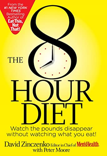 9781609615901: The 8 Hour Diet: Watch the Pounds Disappear Without Watching What You Eat!