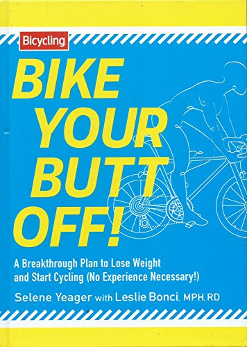 9781609615949: Bike Your Butt Off!: A Breakthrough Plan to Lose Weight and Start Cycling (No Experience Necessary!)