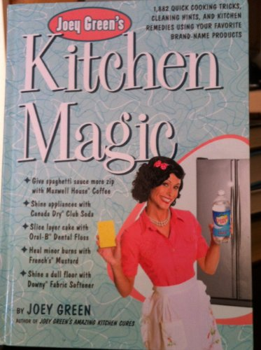 Joey Green's Kitchen Magic: 1,882 Quick Cooking Tricks, Cleaning Hints, and Kitchen Remedies Using Your Favorite Brand-name Products (1609617029) by Joey Green