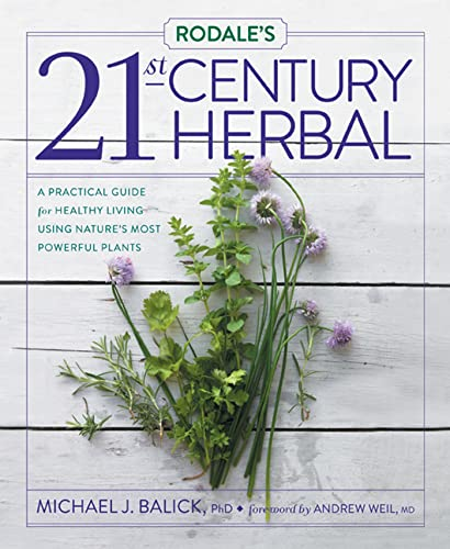 Rodales 21st-Century Herbal: A Practical Guide for Healthy Living Using Natures Most Powerful ...