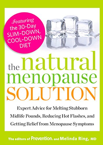 9781609618445: The Natural Menopause Solution: Expert Advice for Melting Stubborn Midlife Pounds, Reducing Hot Flashes, and Getting Relief from Menopause Symptoms