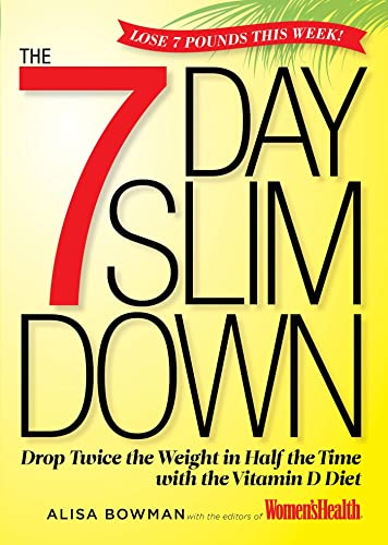The 7-Day Slim Down: Drop Twice the Weight in Half the Time with the Vitamin D Diet: Bowman, Alisa;...
