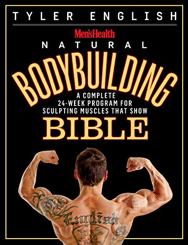 Men's Health Natural Bodybuilding Bible: A Complete 24-Week Program For Sculpting Muscles That...