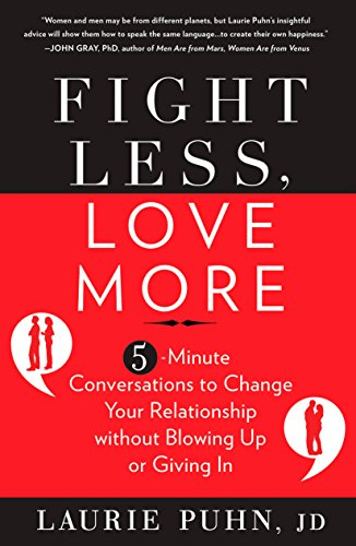 9781609618896: Fight Less, Love More: 5-Minute Conversations to Change Your Relationship without Blowing Up or Giving In