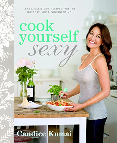 9781609619091: Cook Yourself Sexy: Easy Delicious Recipes for the Hottest, Most Confident You