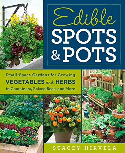 9781609619596: Edible Spots and Pots: Small-Space Gardens for Growing Vegetables and Herbs in Containers, Raised Beds, and More