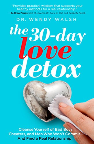 9781609619701: The 30-Day Love Detox: Cleanse Yourself of Bad Boys, Cheaters, and Men Who Won't Commit -- And Find A Real Relationship