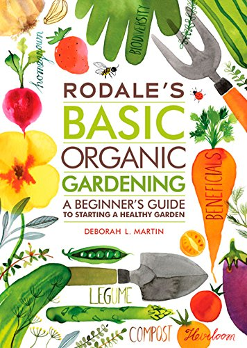 Rodale's Basic Organic Gardening: A Beginner's Guide to Starting a Healthy Garden: Martin...