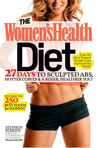 9781609619923: The Women's Health Diet: 27 Days to Sculpted Abs, Hotter Curves & a Sexier, Healthier You!