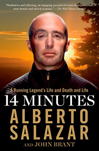 14 Minutes: A Running Legend's Life and Death and Life: Salazar, Alberto; Brant, John