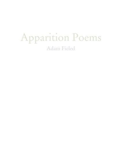 Apparition Poems: Adam Fieled
