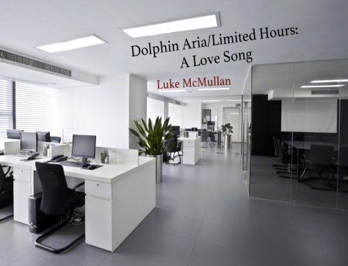 Dolphin Aria/Limited Hours: A Love Song: McMullan, Luke