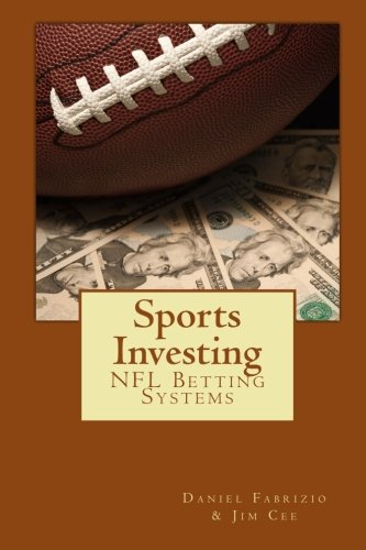 Sports Investing: NFL Betting Systems: Daniel Fabrizio