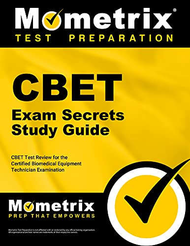 CBET Exam Secrets, Study Guide: CBET Test Review for the Certified Biomedical Equipment Technician ...