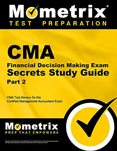 9781609714185: CMA Part 2 - Financial Decision Making Exam Secrets Study Guide: CMA Test Review for the Certified Management Accountant Exam