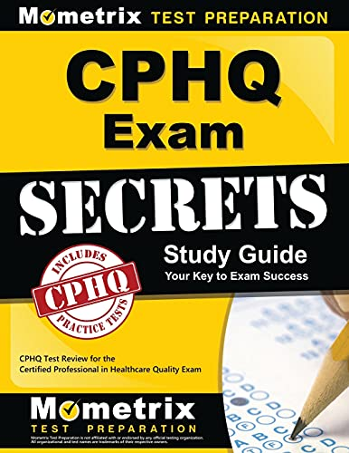 CPHQ Exam Secrets, Study Guide: CPHQ Test Review for the Certified Professional in Healthcare ...