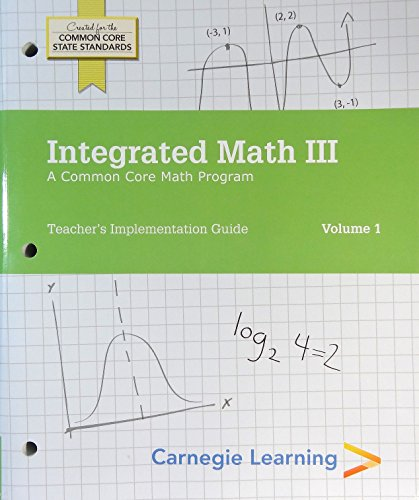 9781609722371: Carnegie Learning - Integrated Math III: A Common Core Math Program - Teacher's Implementation Guide - Volume 1 & 2