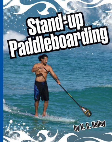 Stand-Up Paddleboarding (Extreme Sports): Kelley, K. C.